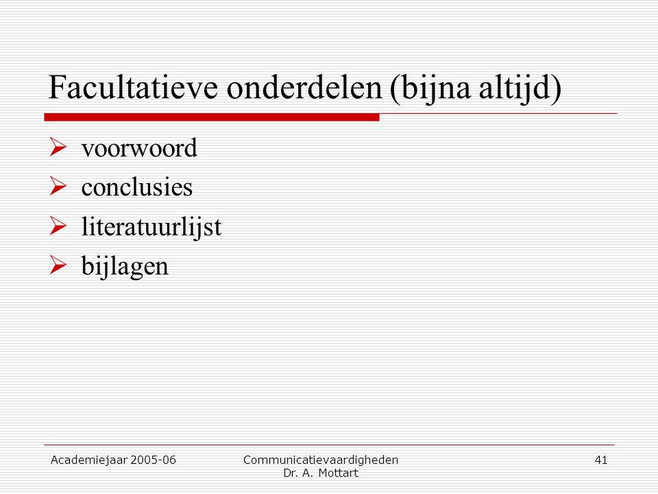Academiejaar 2005-06 Communicatievaardigheden Dr. A. Mottart 41 Facultatieve onderdelen (bijna altijd)  voorwoord  conclusies  literatuurlijst  bi