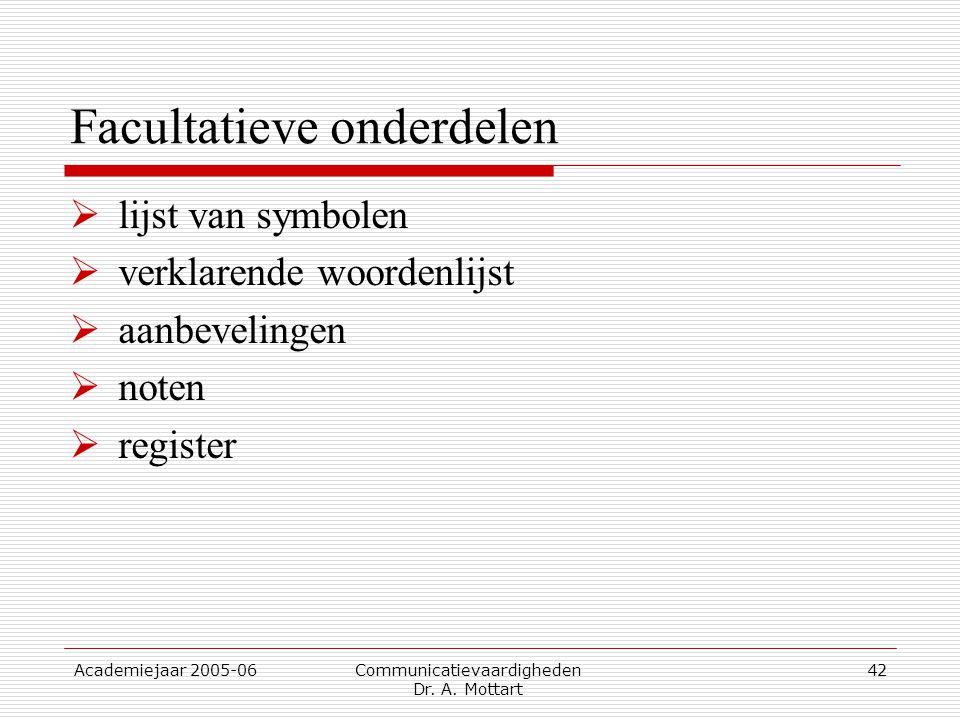 Academiejaar 2005-06 Communicatievaardigheden Dr. A. Mottart 42 Facultatieve onderdelen  lijst van symbolen  verklarende woordenlijst  aanbevelinge
