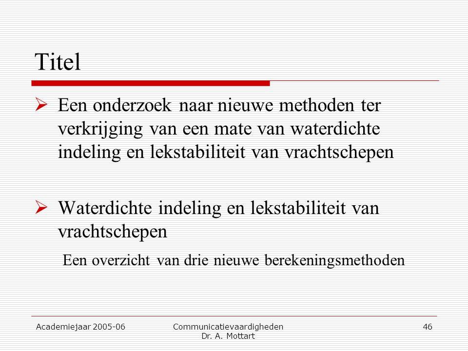 Academiejaar 2005-06 Communicatievaardigheden Dr. A. Mottart 46 Titel  Een onderzoek naar nieuwe methoden ter verkrijging van een mate van waterdicht