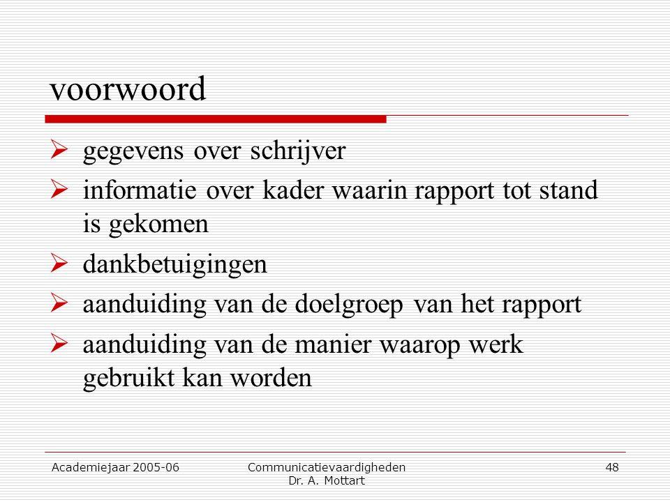 Academiejaar 2005-06 Communicatievaardigheden Dr. A. Mottart 48 voorwoord  gegevens over schrijver  informatie over kader waarin rapport tot stand i