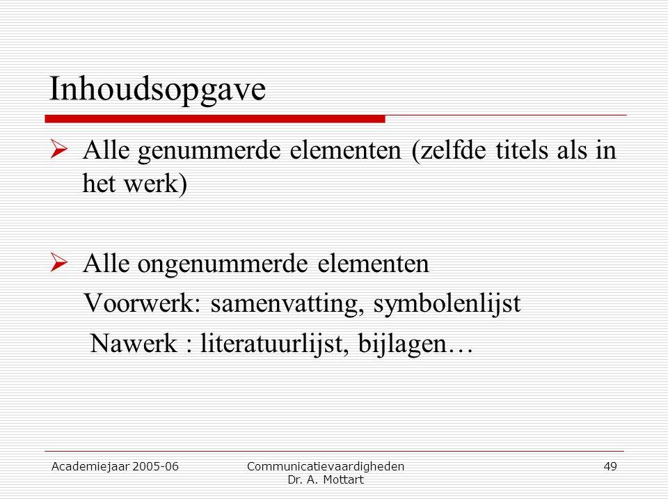 Academiejaar 2005-06 Communicatievaardigheden Dr. A. Mottart 49 Inhoudsopgave  Alle genummerde elementen (zelfde titels als in het werk)  Alle ongen