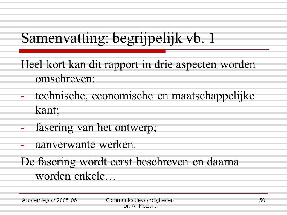 Academiejaar 2005-06 Communicatievaardigheden Dr. A. Mottart 50 Samenvatting: begrijpelijk vb. 1 Heel kort kan dit rapport in drie aspecten worden oms