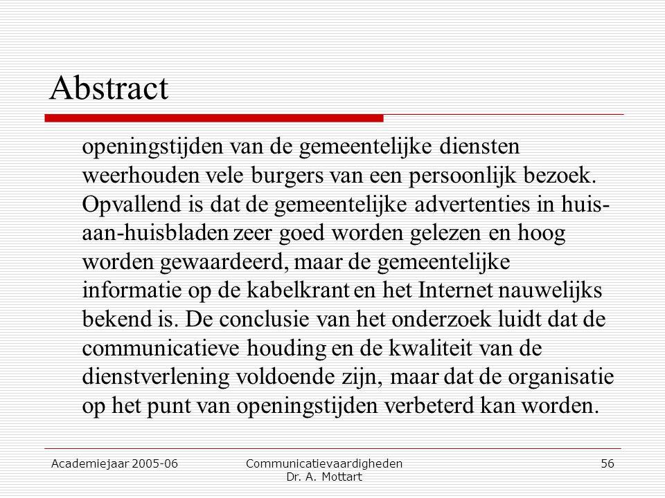 Academiejaar 2005-06 Communicatievaardigheden Dr. A. Mottart 56 Abstract openingstijden van de gemeentelijke diensten weerhouden vele burgers van een