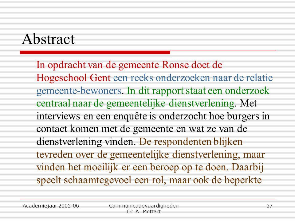 Academiejaar 2005-06 Communicatievaardigheden Dr. A. Mottart 57 Abstract In opdracht van de gemeente Ronse doet de Hogeschool Gent een reeks onderzoek