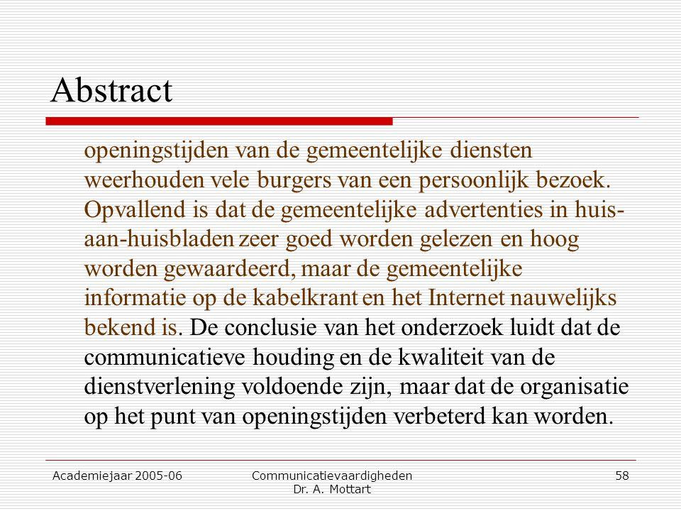 Academiejaar 2005-06 Communicatievaardigheden Dr. A. Mottart 58 Abstract openingstijden van de gemeentelijke diensten weerhouden vele burgers van een