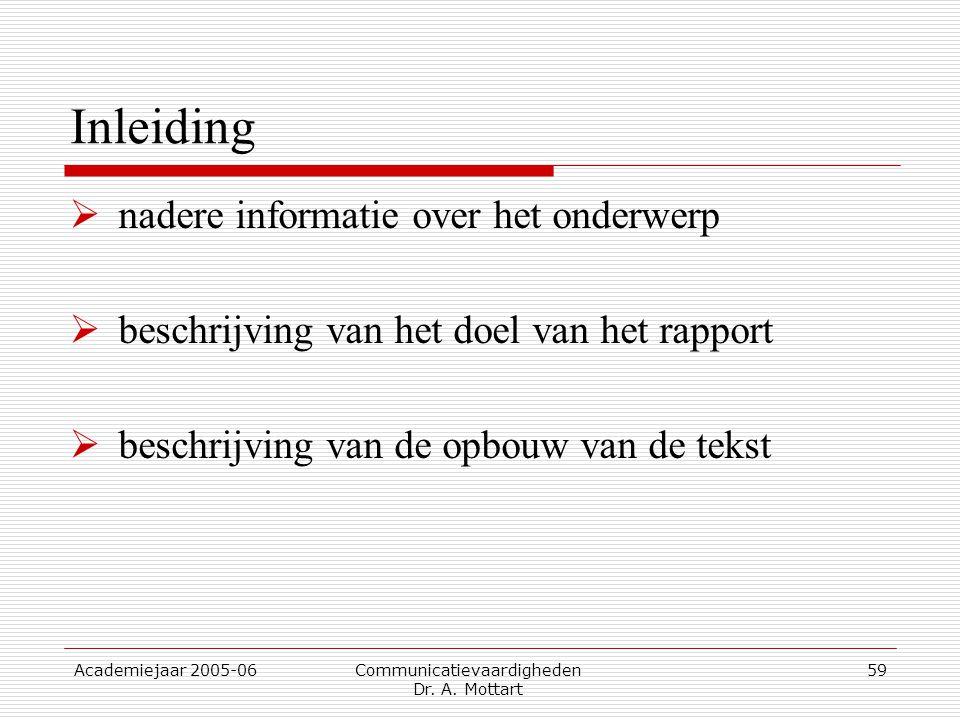 Academiejaar 2005-06 Communicatievaardigheden Dr. A. Mottart 59 Inleiding  nadere informatie over het onderwerp  beschrijving van het doel van het r