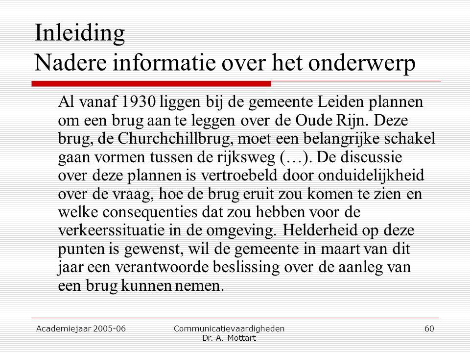 Academiejaar 2005-06 Communicatievaardigheden Dr. A. Mottart 60 Inleiding Nadere informatie over het onderwerp Al vanaf 1930 liggen bij de gemeente Le