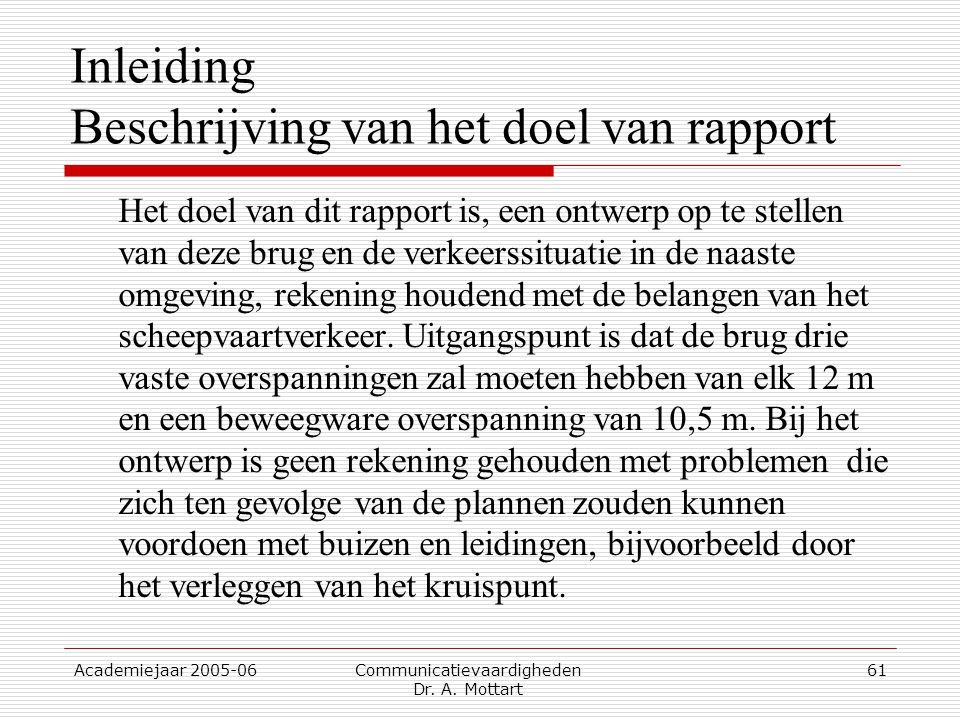 Academiejaar 2005-06 Communicatievaardigheden Dr. A. Mottart 61 Inleiding Beschrijving van het doel van rapport Het doel van dit rapport is, een ontwe