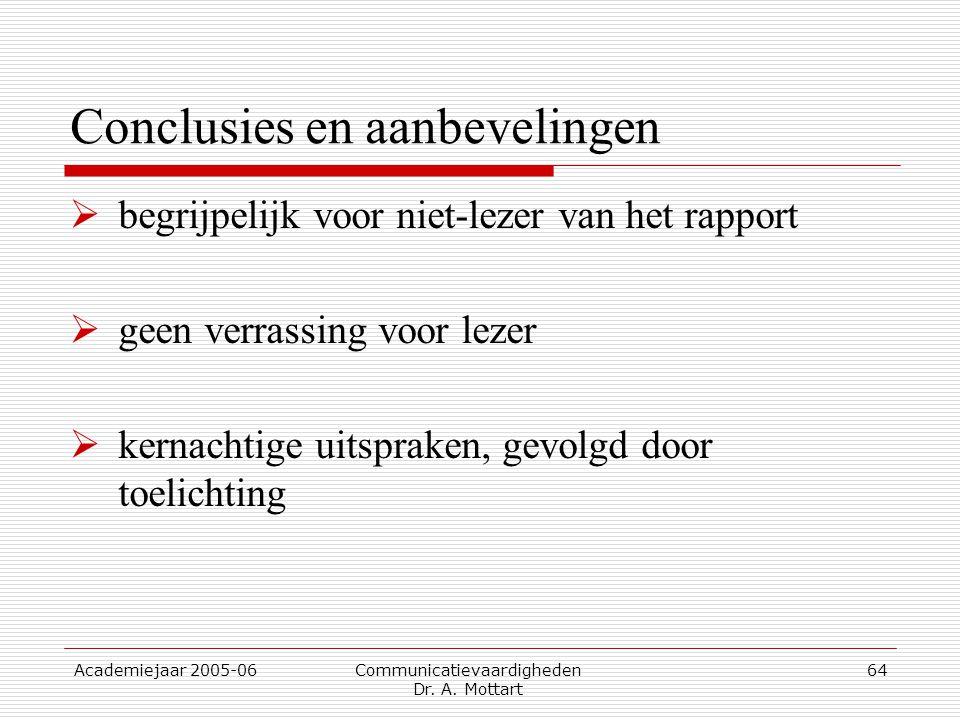 Academiejaar 2005-06 Communicatievaardigheden Dr. A. Mottart 64 Conclusies en aanbevelingen  begrijpelijk voor niet-lezer van het rapport  geen verr