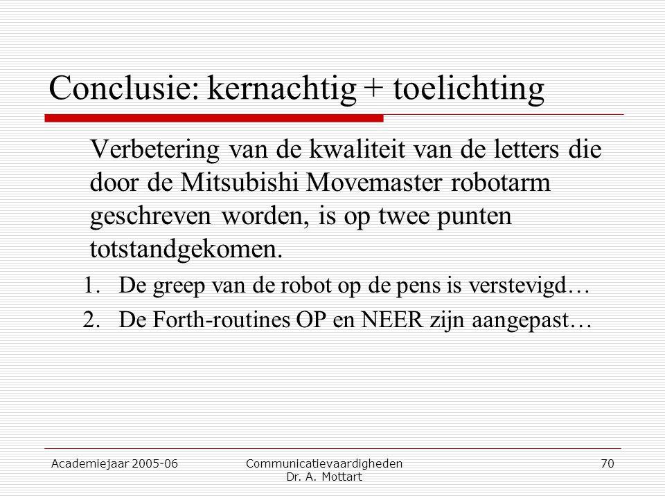Academiejaar 2005-06 Communicatievaardigheden Dr. A. Mottart 70 Conclusie: kernachtig + toelichting Verbetering van de kwaliteit van de letters die do