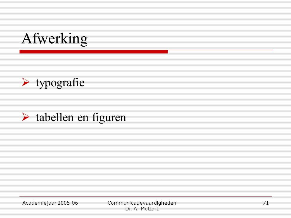 Academiejaar 2005-06 Communicatievaardigheden Dr. A. Mottart 71 Afwerking  typografie  tabellen en figuren