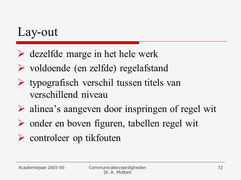 Academiejaar 2005-06 Communicatievaardigheden Dr. A. Mottart 72 Lay-out  dezelfde marge in het hele werk  voldoende (en zelfde) regelafstand  typog