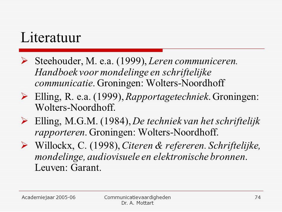 Academiejaar 2005-06 Communicatievaardigheden Dr. A. Mottart 74 Literatuur  Steehouder, M. e.a. (1999), Leren communiceren. Handboek voor mondelinge