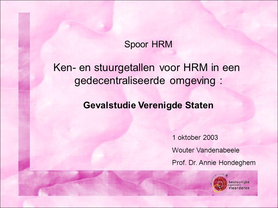 Spoor HRM Ken- en stuurgetallen voor HRM in een gedecentraliseerde omgeving : Gevalstudie Verenigde Staten 1 oktober 2003 Wouter Vandenabeele Prof. Dr
