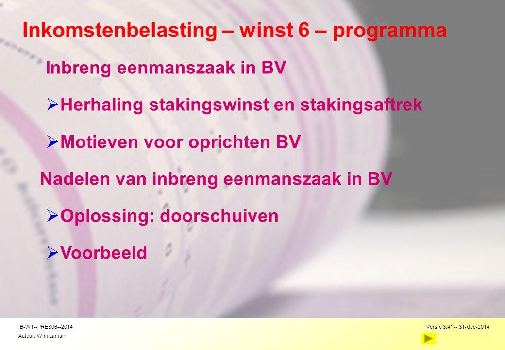 Auteur: Wim Laman Versie 3.41 -- 31-dec-2014 1 IB-W1--PRES06--2014 Inkomstenbelasting – winst 6 – programma Inbreng eenmanszaak in BV  Herhaling stak