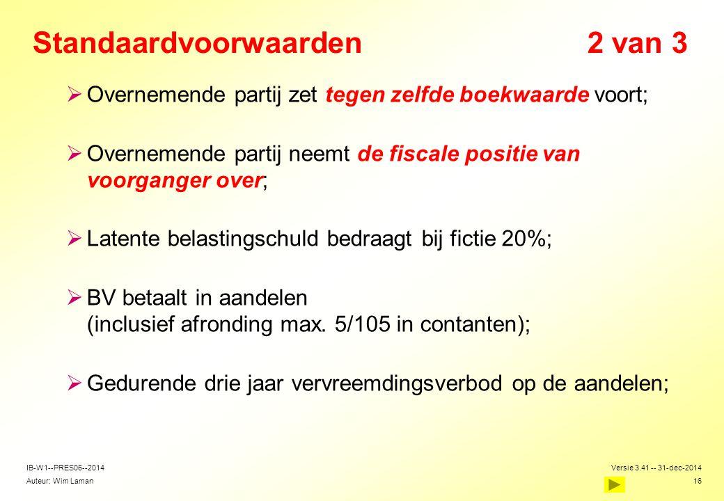 Auteur: Wim Laman Versie 3.41 -- 31-dec-2014 16 IB-W1--PRES06--2014 Standaardvoorwaarden2 van 3  Overnemende partij zet tegen zelfde boekwaarde voort