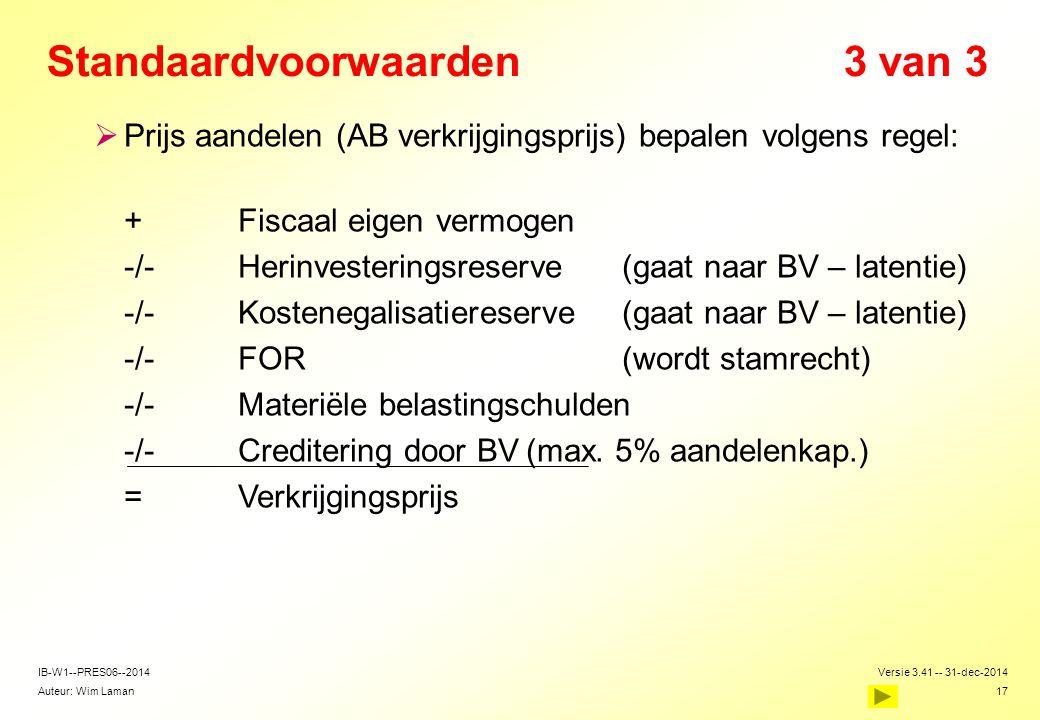 Auteur: Wim Laman Versie 3.41 -- 31-dec-2014 17 IB-W1--PRES06--2014 Standaardvoorwaarden3 van 3  Prijs aandelen (AB verkrijgingsprijs) bepalen volgen