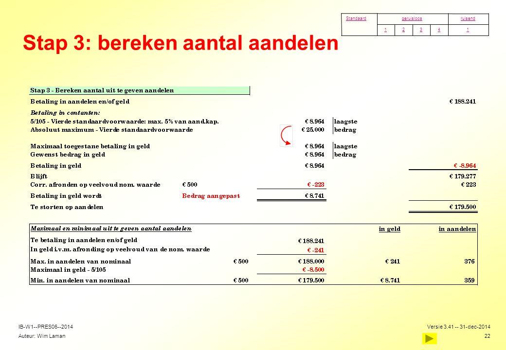 Auteur: Wim Laman Versie 3.41 -- 31-dec-2014 22 IB-W1--PRES06--2014 Stap 3: bereken aantal aandelen 14321 ruisendgeruisloosStandaard