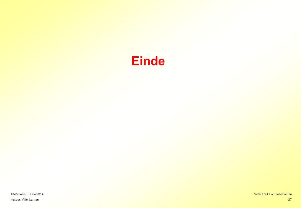 Auteur: Wim Laman Versie 3.41 -- 31-dec-2014 27 IB-W1--PRES06--2014 Einde