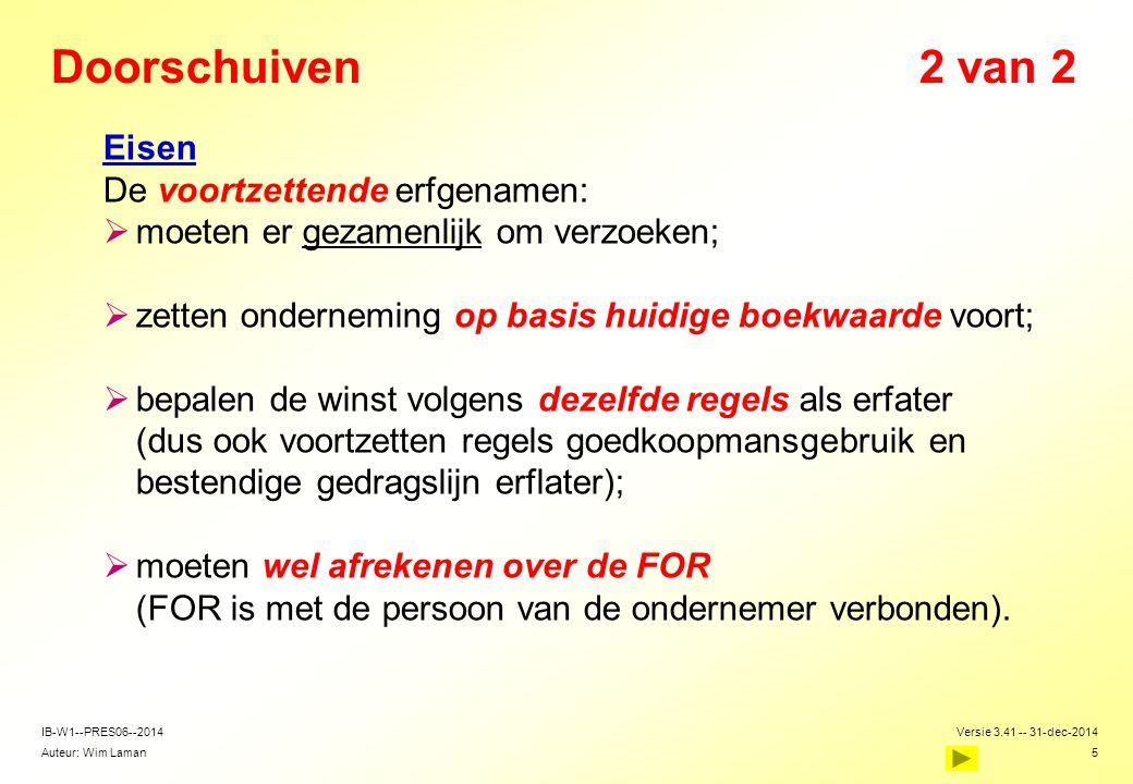 Auteur: Wim Laman Versie 3.41 -- 31-dec-2014 5 IB-W1--PRES06--2014 Doorschuiven2 van 2 Eisen De voortzettende erfgenamen:  moeten er gezamenlijk om v