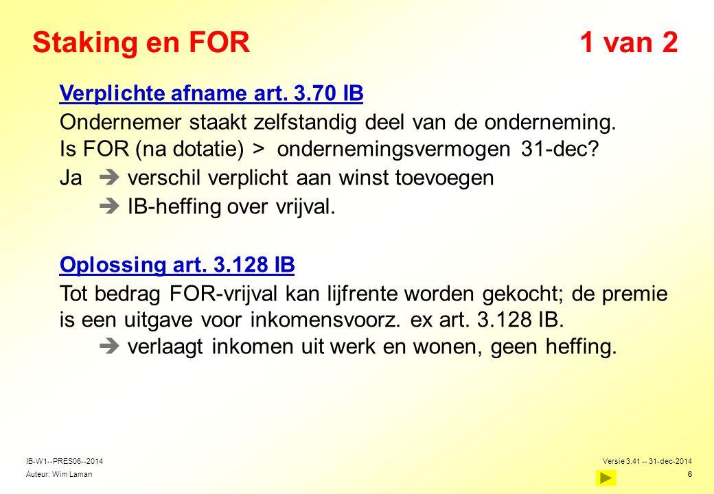 Auteur: Wim Laman Versie 3.41 -- 31-dec-2014 6 IB-W1--PRES06--2014 6 Staking en FOR1 van 2  Verplichte afname art. 3.70 IB  Ondernemer staakt zelfst