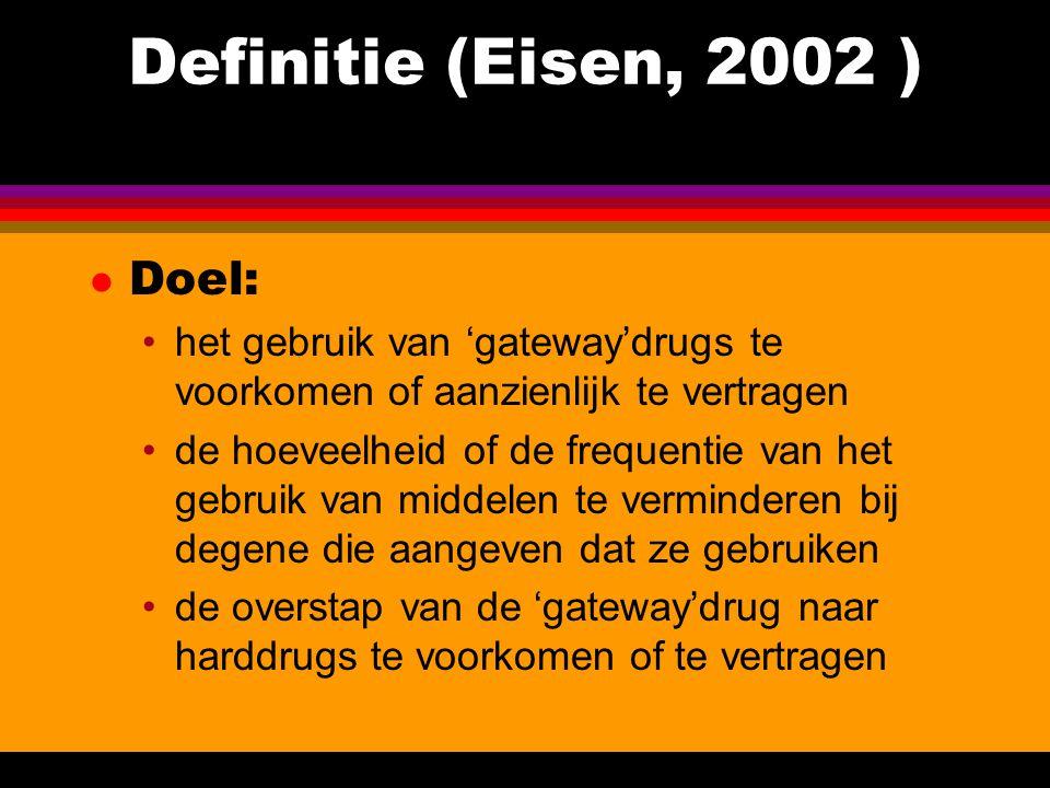 Definitie (Eisen, 2002 ) l Doel: het gebruik van 'gateway'drugs te voorkomen of aanzienlijk te vertragen de hoeveelheid of de frequentie van het gebru