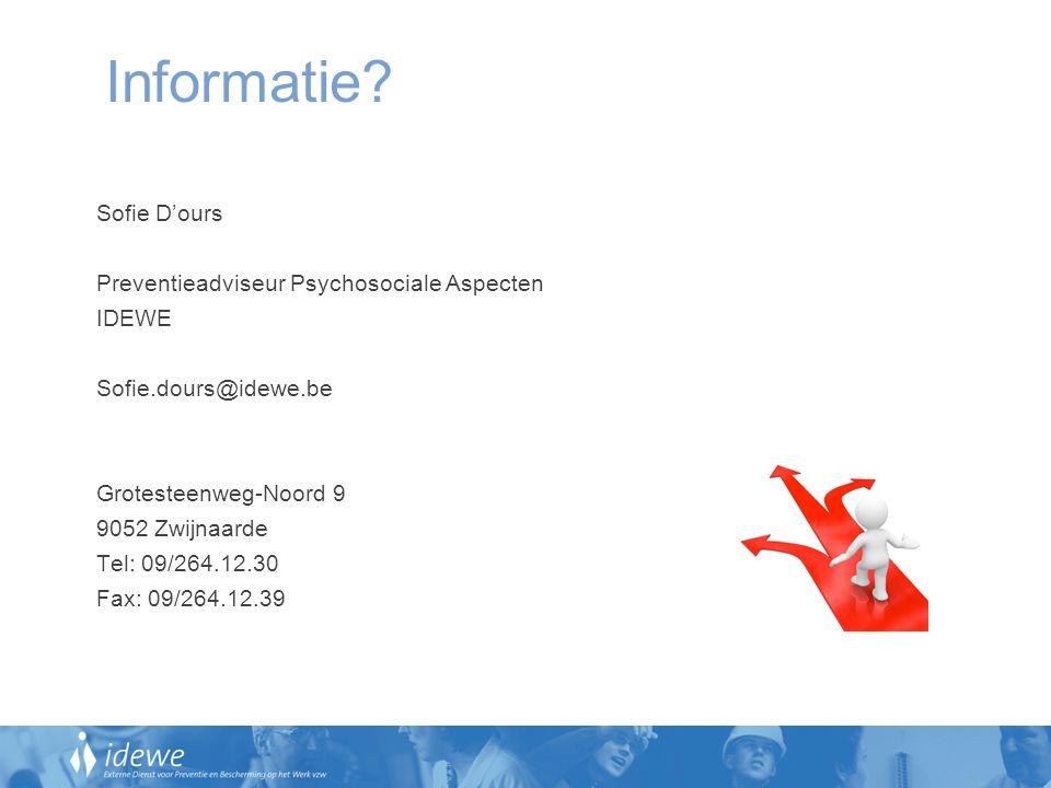 Informatie? Sofie D'ours Preventieadviseur Psychosociale Aspecten IDEWE Sofie.dours@idewe.be Grotesteenweg-Noord 9 9052 Zwijnaarde Tel: 09/264.12.30 F