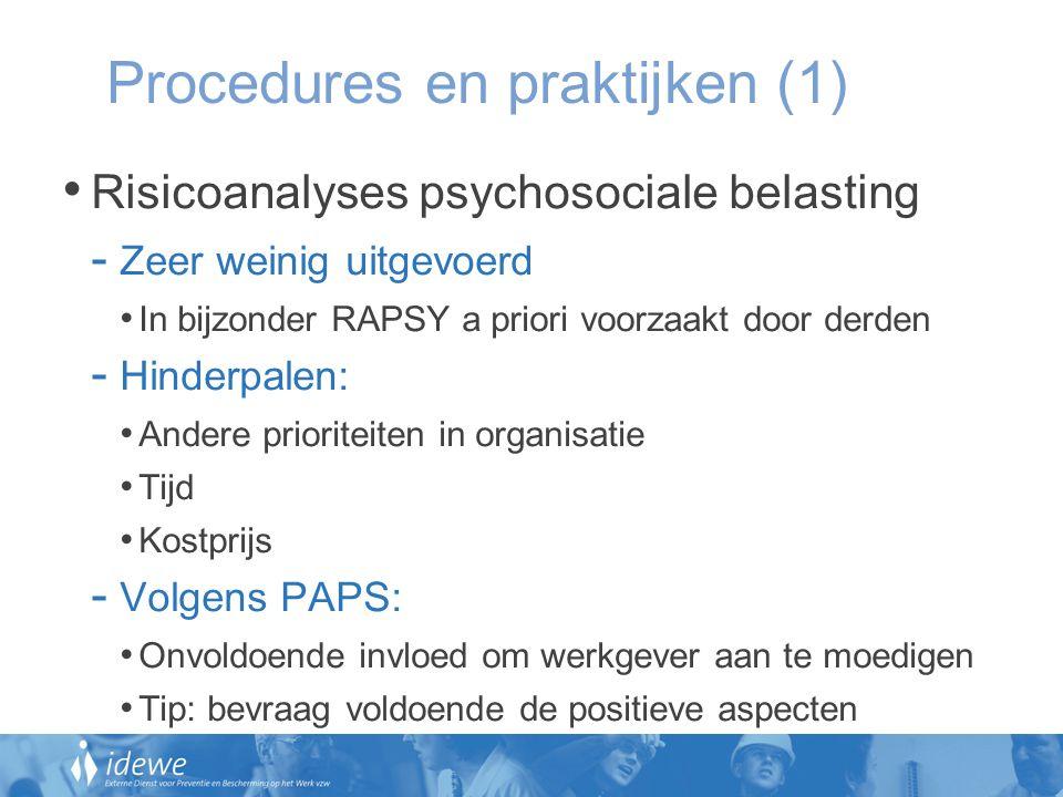 Procedures en praktijken (1) Risicoanalyses psychosociale belasting - Zeer weinig uitgevoerd In bijzonder RAPSY a priori voorzaakt door derden - Hinde