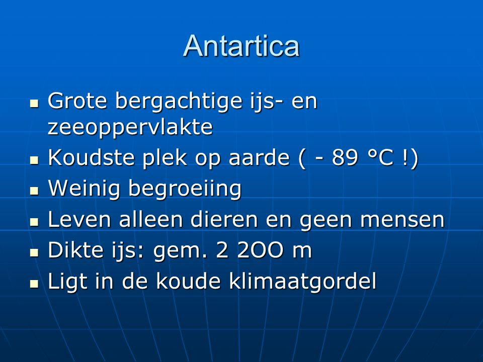 Antartica Grote bergachtige ijs- en zeeoppervlakte Grote bergachtige ijs- en zeeoppervlakte Koudste plek op aarde ( - 89 °C !) Koudste plek op aarde (