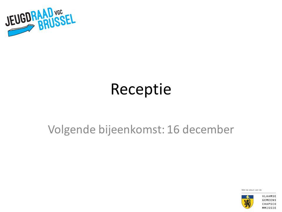 Receptie Volgende bijeenkomst: 16 december