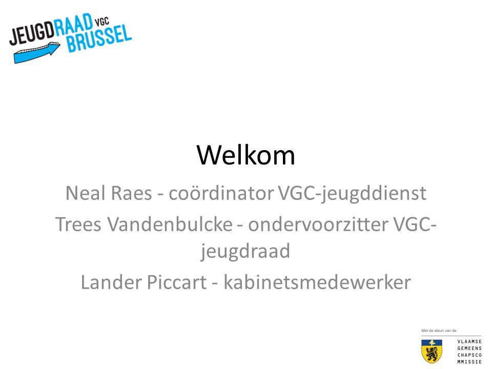 Welkom Neal Raes - coördinator VGC-jeugddienst Trees Vandenbulcke - ondervoorzitter VGC- jeugdraad Lander Piccart - kabinetsmedewerker