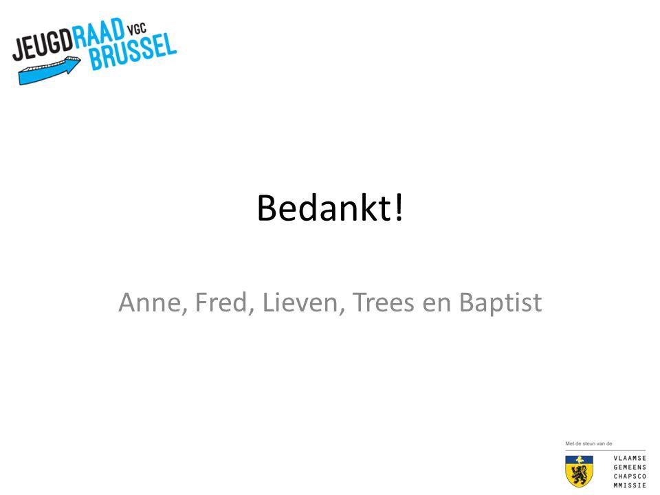 Bedankt! Anne, Fred, Lieven, Trees en Baptist