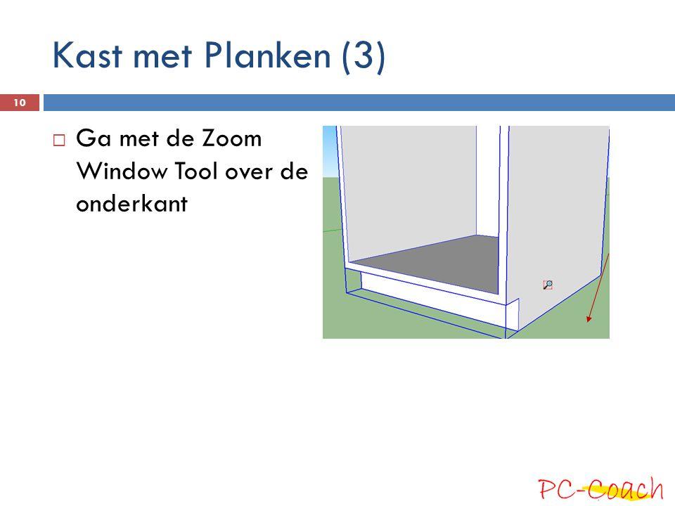 Kast met Planken (3)  Ga met de Zoom Window Tool over de onderkant 10