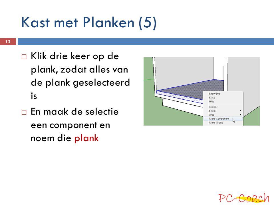 Kast met Planken (5)  Klik drie keer op de plank, zodat alles van de plank geselecteerd is  En maak de selectie een component en noem die plank 12