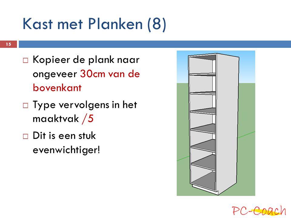 Kast met Planken (8)  Kopieer de plank naar ongeveer 30cm van de bovenkant  Type vervolgens in het maaktvak /5  Dit is een stuk evenwichtiger.