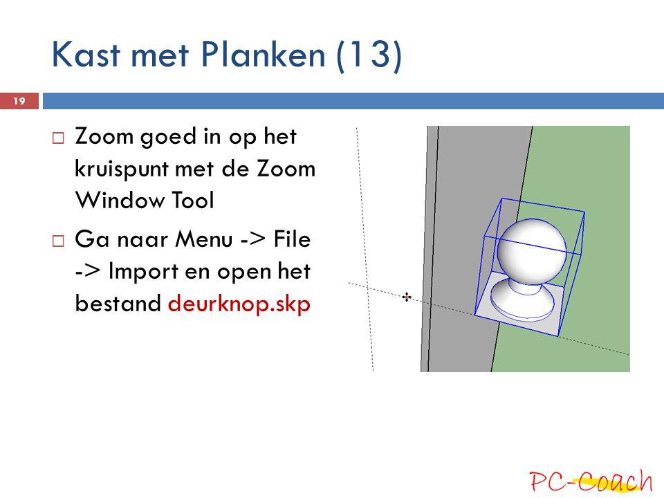  Zoom goed in op het kruispunt met de Zoom Window Tool  Ga naar Menu -> File -> Import en open het bestand deurknop.skp 19 Kast met Planken (13)