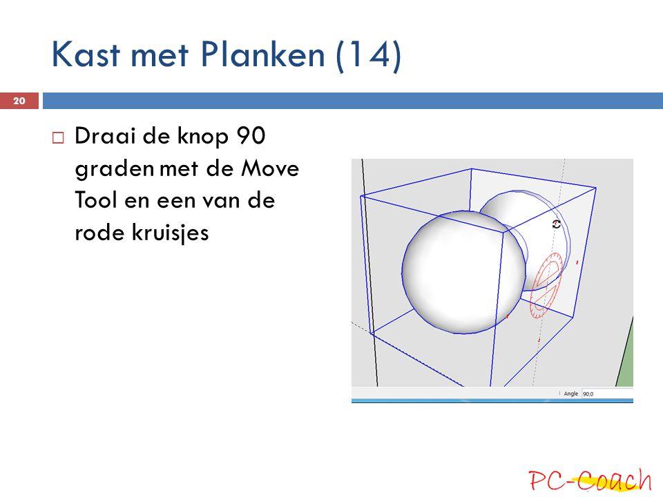  Draai de knop 90 graden met de Move Tool en een van de rode kruisjes 20 Kast met Planken (14)