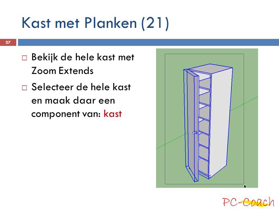  Bekijk de hele kast met Zoom Extends  Selecteer de hele kast en maak daar een component van: kast 27 Kast met Planken (21)