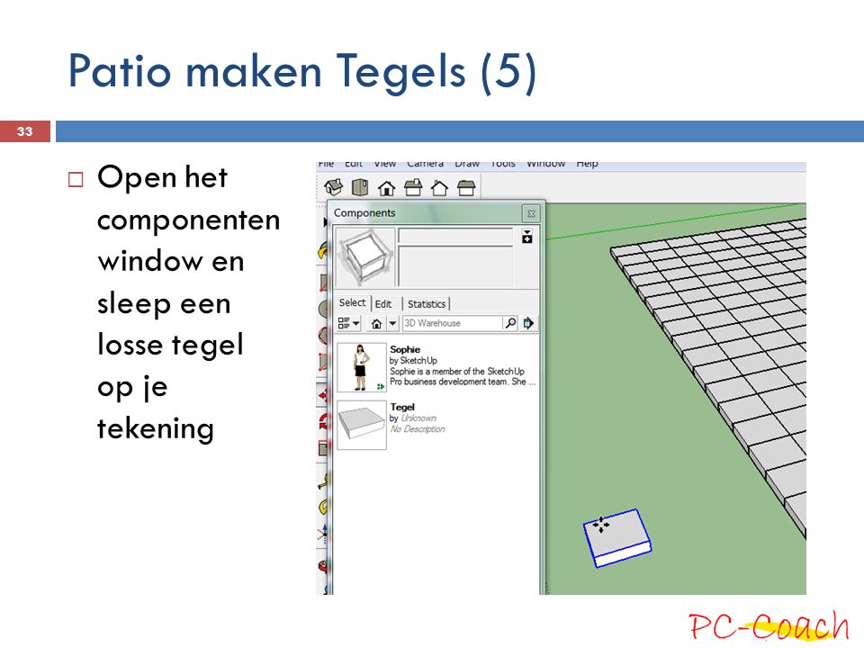 Patio maken Tegels (5)  Open het componenten window en sleep een losse tegel op je tekening 33