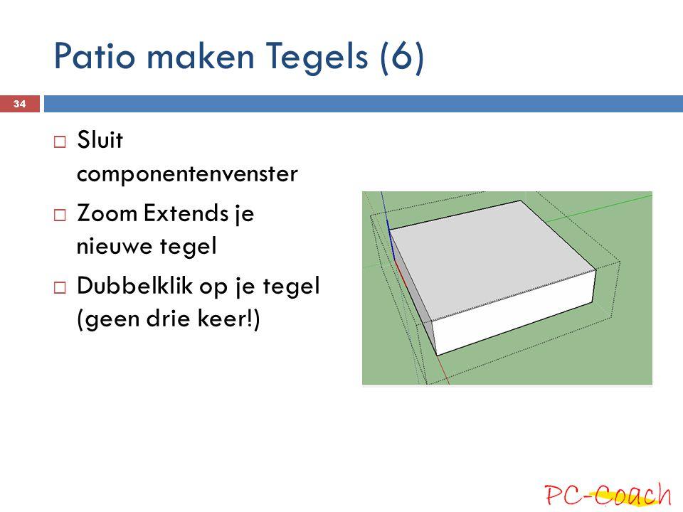 Patio maken Tegels (6)  Sluit componentenvenster  Zoom Extends je nieuwe tegel  Dubbelklik op je tegel (geen drie keer!) 34