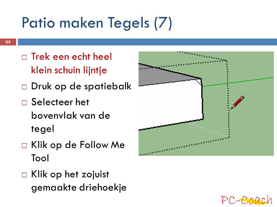 Patio maken Tegels (7)  Trek een echt heel klein schuin lijntje  Druk op de spatiebalk  Selecteer het bovenvlak van de tegel  Klik op de Follow Me Tool  Klik op het zojuist gemaakte driehoekje 35