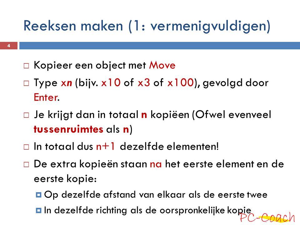 Reeksen maken (1: vermenigvuldigen)  Kopieer een object met Move  Type xn (bijv.