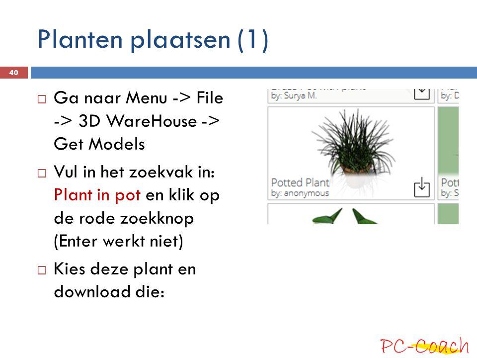 Planten plaatsen (1)  Ga naar Menu -> File -> 3D WareHouse -> Get Models  Vul in het zoekvak in: Plant in pot en klik op de rode zoekknop (Enter werkt niet)  Kies deze plant en download die: 40