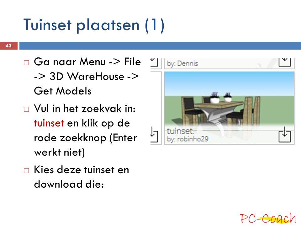 Tuinset plaatsen (1)  Ga naar Menu -> File -> 3D WareHouse -> Get Models  Vul in het zoekvak in: tuinset en klik op de rode zoekknop (Enter werkt niet)  Kies deze tuinset en download die: 43