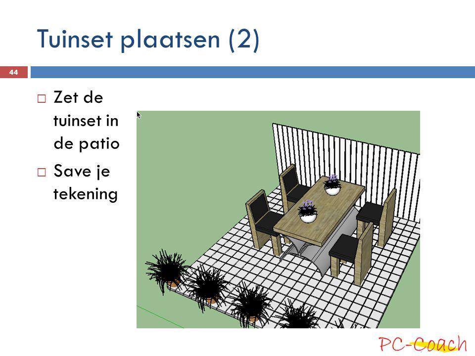 Tuinset plaatsen (2)  Zet de tuinset in de patio  Save je tekening 44