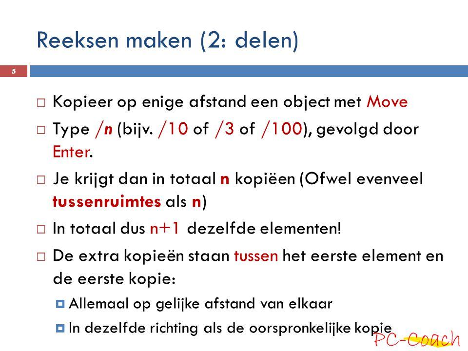 Reeksen maken (2: delen)  Kopieer op enige afstand een object met Move  Type /n (bijv.