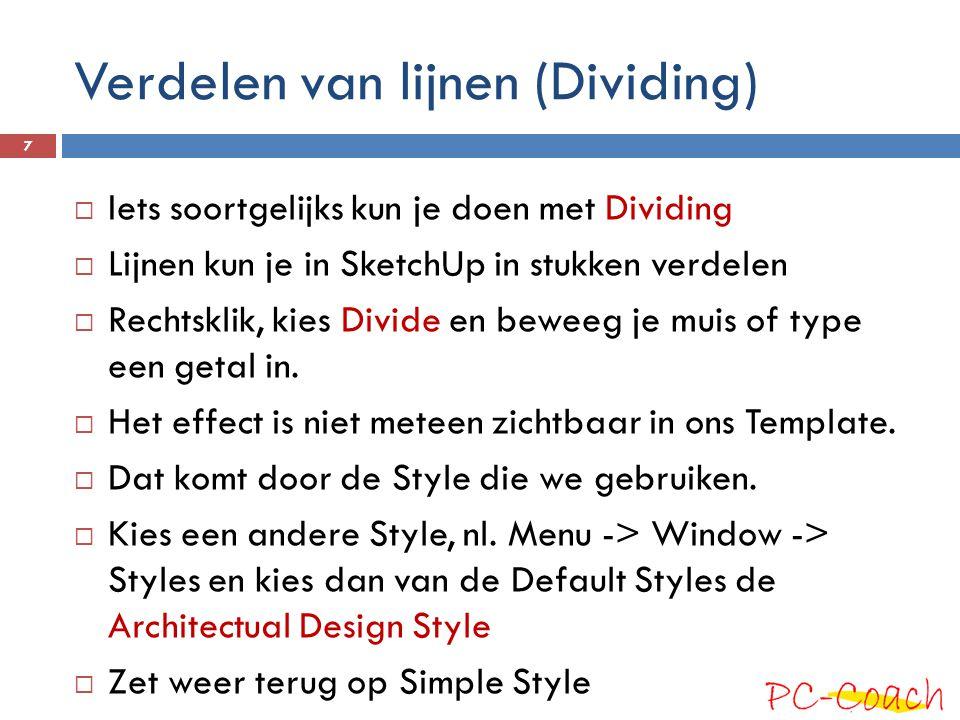 Verdelen van lijnen (Dividing)  Iets soortgelijks kun je doen met Dividing  Lijnen kun je in SketchUp in stukken verdelen  Rechtsklik, kies Divide en beweeg je muis of type een getal in.