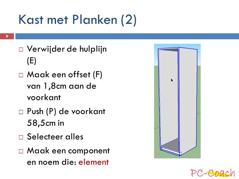 Kast met Planken (2)  Verwijder de hulplijn (E)  Maak een offset (F) van 1,8cm aan de voorkant  Push (P) de voorkant 58,5cm in  Selecteer alles  Maak een component en noem die: element 9