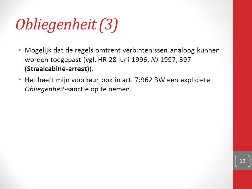 Obliegenheit (3) Mogelijk dat de regels omtrent verbintenissen analoog kunnen worden toegepast (vgl. HR 28 juni 1996, NJ 1997, 397 (Straalcabine-arres