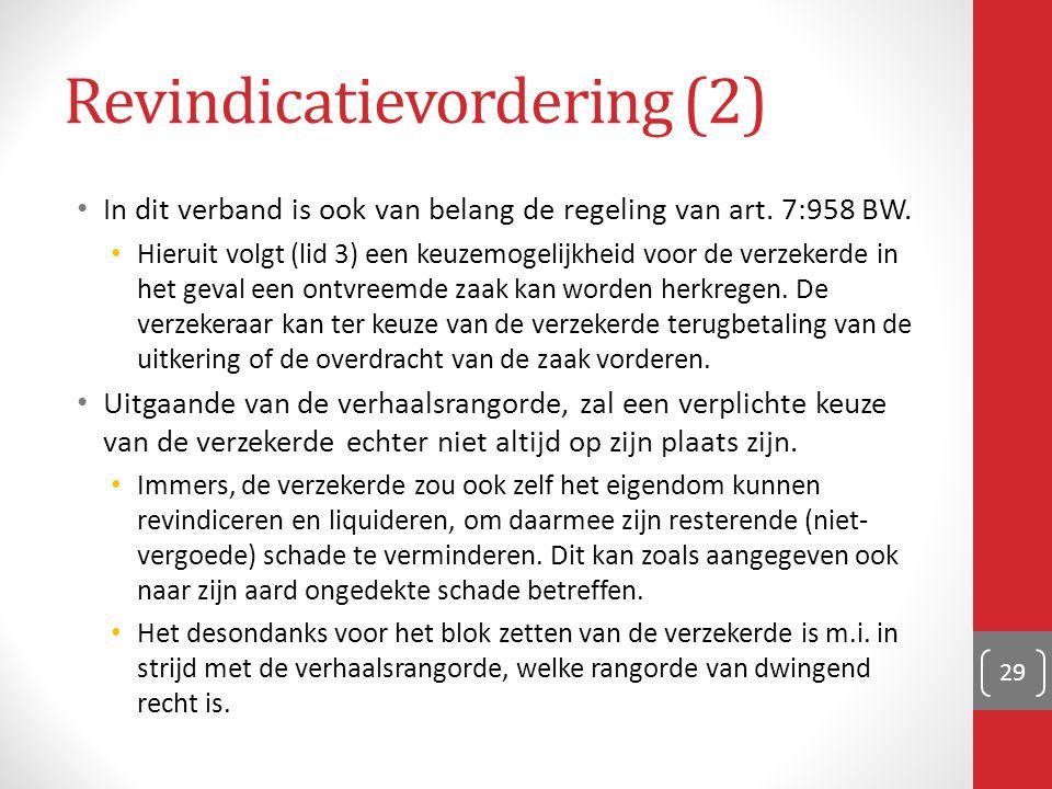 Revindicatievordering (2) In dit verband is ook van belang de regeling van art. 7:958 BW. Hieruit volgt (lid 3) een keuzemogelijkheid voor de verzeker